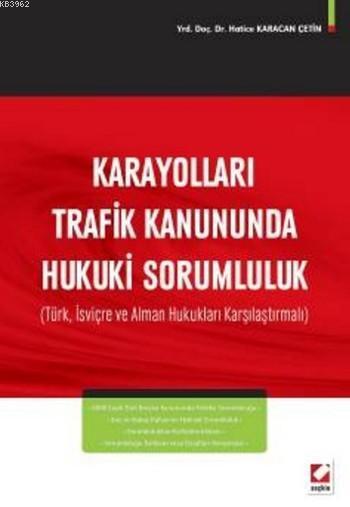 Karayolları Trafik Kanununda Hukuki Sorumluluk; Türk, İsviçre ve Alman Hukukları Karşılaştırmalı