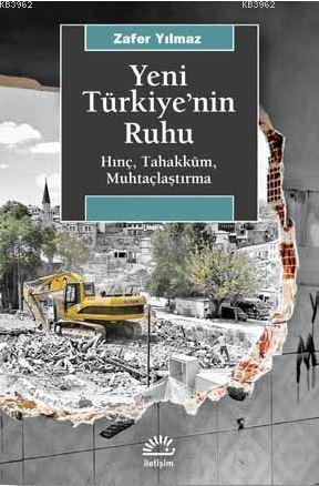 Yeni Türkiye'nin Ruhu; Hınç, Tahakküm, Muhtaçlaştırma