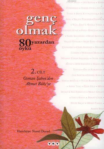 Genç Olmak -2. Cilt; 80 Yazardan 80 Öykü - Osman Şahin'den Ahmet Büke'ye