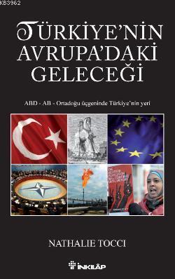 Türkiyenin Avrupadaki Geleceği; ABD - AB - Ortadoğu Üçgeninde Türkiye'nin Yeri