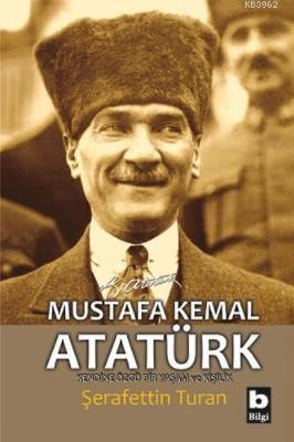 Mustafa Kemal Atatürk; Kendine Özgü Bir Yaşam ve Kişilik
