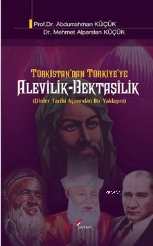 Türkistan'dan Türkiye'ye Alevilik-Bektaşilik; Dinler Tarihi Açısından Bir Yaklaşım