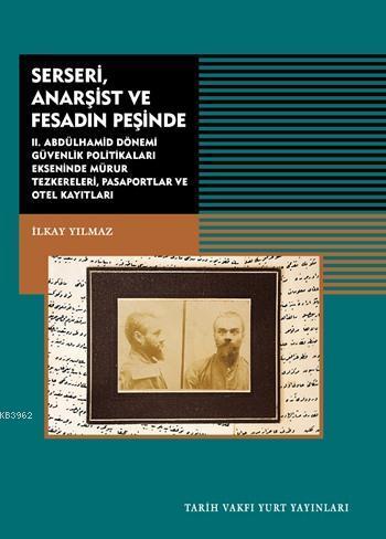 Serseri, Anarşist ve Fesadın Peşinde; II.Abdülhamid Dönemi Güvenlik Politikaları Ekseninde Mühür Teskereleri Pasaportlar ve Otel Kayıtları