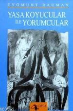 Yasa Koyucular İle Yorumcular; Modernite, Postmodernite ve Entelektüeller Üzerine