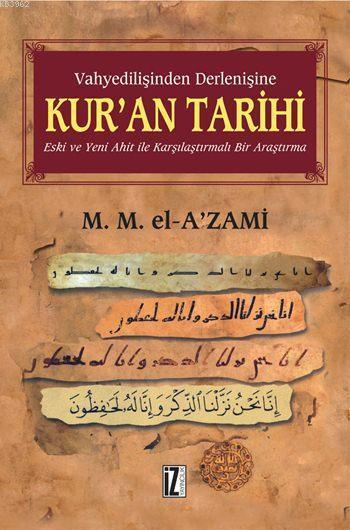 Vahyedilişinden Derlenişine Kur'an Tarihi (Ciltli); Eski ve Yeni Ahit İle Karşılaştırmalı Bir Araştırma