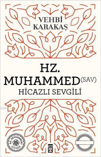 Hz. Muhammed (s.a.v.) Hicazlı Sevgili