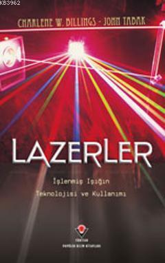 Lazerler; İşlenmiş Işığın Teknolojisi ve Kullanımı