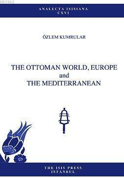 The Ottoman World, Europe And The Mediterranean