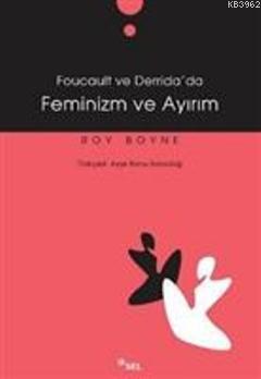 Feminizm Ve Ayırım (Foucault Ve Derrida'da)