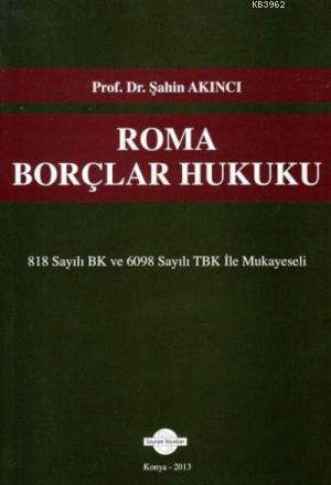Roma Borçlar Hukuku (818 Sayılı BK ve 6098 Sayılı TBK ile Mukayeseli)