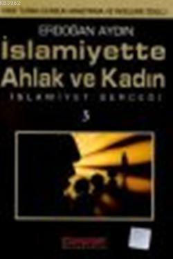 İslamiyette Ahlak ve Kadın; İslamiyet Gerçeği 3