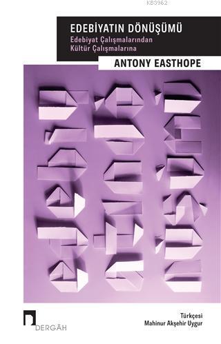 Edebiyatın Dönüşümü; Edebiyat Çalışmalarından Kültür Çalışmalarına