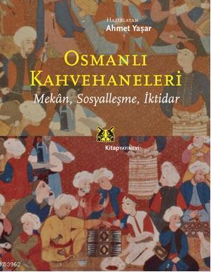 Osmanlı Kahvehaneleri; Mekan, Sosyalleşme, İktidar
