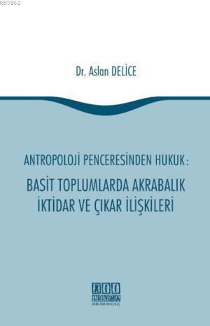 Antropoloji Penceresinden Hukuk; Basit Toplumlarda Akrabalık İktidar ve Çıkar İlişkileri