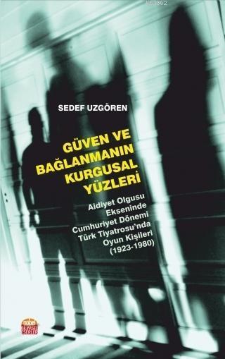 Güven ve Bağlanmanın Kurgusal Yüzleri; Aidiyet Olgusu Ekseninde Cumhuriyet Dönemi Türk Tiyatrosu'nda Oyun Kişileri (1923-1980)