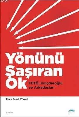 Yönünü Şaşıran Ok; Fetö, Kılıçdaroğlu ve Arkadaşları