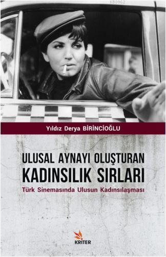 Ulusal Aynayı Oluşturan Kadınsılık Sırları; Türk Sinemasında Ulusun Kadınsılaşması