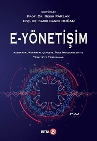 E - Yönetişim; Kavramsal - Kuramsal Çerçeve, Ülke İncelemeleri ve Türkiye'ye Yansımaları