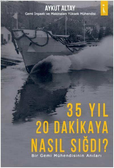 35 Yıl 20 Dakikaya Nasıl Sığdı?; Bir Gemi Mühendisinin Anıları