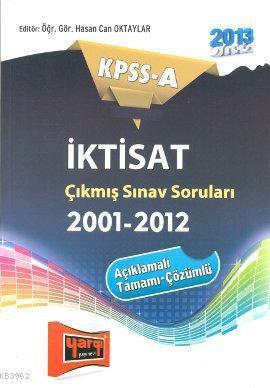 KPSS-A İktisat Çıkmış Sınav SoruIarı (2001-2012); Açıklamalı-Tamamı Çözümlü