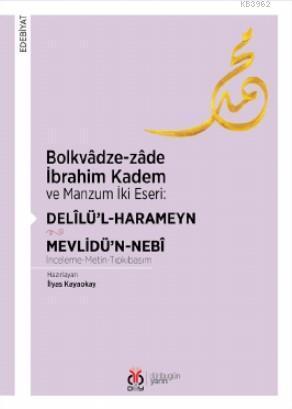 Bolkvâdze - Zâde İbrahim Kadem ve Manzum İki Eseri: Delîlü'l - Harameyn - Mevlidü'n - Nebî
