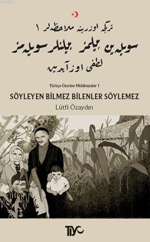 Söyleyen Bilmez Bilenler Söylemez; Türkçe Üzerine Mülahazalar I