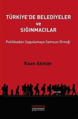Türkiye'de Belediyeler ve Sığınmacılar Politikadan Uygulamaya Samsun Örneği