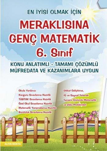 Meraklısına Genç Matematik 6. Sınıf; Konu Anlatımlı-Tamamı Çözümlü