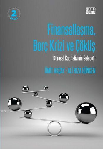 Finansallaşma, Borç Krizi ve Çöküş; Küresel Kapitalizmin Geleceği