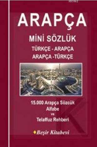 Arapça Mini Sözlük Türkçe-Arapça/Arapça-Türkçe; 15.000 Arapça Sözcük Alfabe ve Telaffuz Rehberi