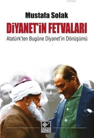 Diyanet'in Fetvaları; Atatürk'ten Bugüne Diyanet'in Dönüşümü