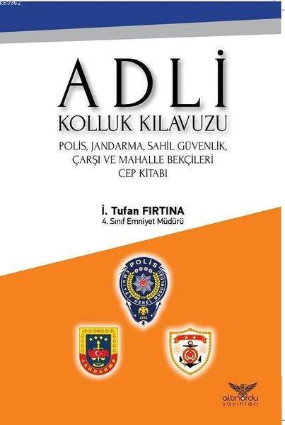 Adli Kolluk Kılavuzu; Polis, Jandarma, Sahil Güvenlik, Çarşı ve Mahalle Bekçileri Cep Kitabı