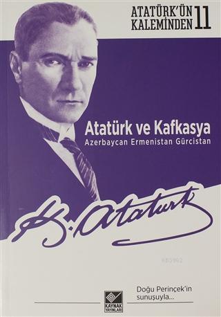 Atatürk ve Kafkasya Azerbaycan, Ermenistan, Gürcistan; Atatürk'ün Kaleminden 11