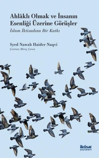 Ahlaklı Olmak ve İnsanın Esenliği Üzerine Görüşler; İslam İktisadına Bir Katkı