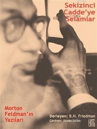 Sekizinci Cadde'ye Selamlar; Morton Feldman'ın Yazıları