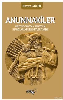 Anunnakiler; Mezopotamya ve Anatolia İnançlar - Medeniyetler Tarihi