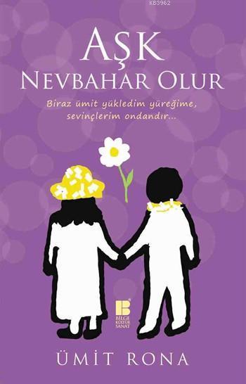 Aşk Nevbahar Olur - Biraz ümit yükledim yüreğime, sevinçlerim ondandır...