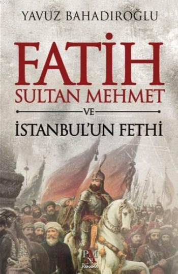 Fatih Sultan Mehmet Ve İstanbul'un Fethi (Ciltli)