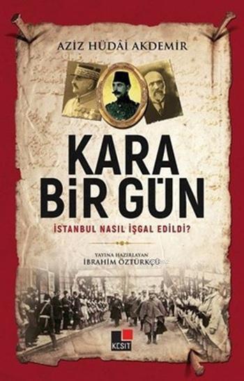 Kara Bir Gün; İstanbul Nasıl İşgal Edildi?