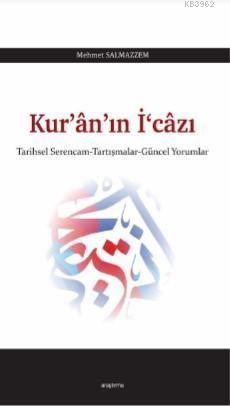 Kur'ân'ın İ'câzı; Tarihsel Serencam-Tartışmalar-Güncel Yorumlar