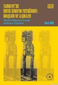 Türkiye'de Orta Sınıfın Fotoğrafı : Akışlar ve İlişkiler; Maddi Olmayan Emeğe Sahanın Eleştirisi