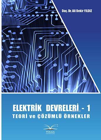 Elektrik Devreleri -1; Teori ve Çözümlü Örnekler