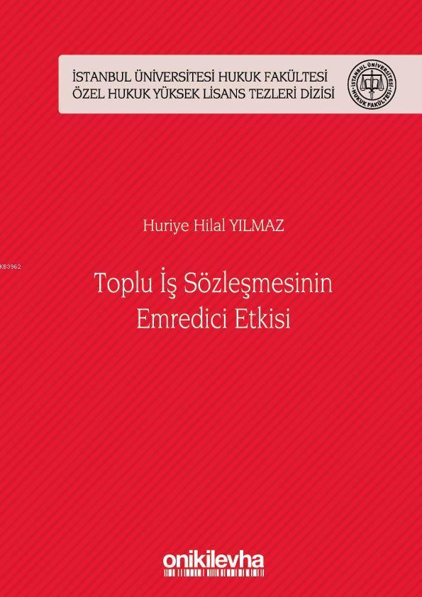 Toplu İş Sözleşmesinin Emredici Etkisi; İstanbul Üniversitesi Hukuk Fakültesi Özel Hukuk Yüksek Lisans Tezleri Dizisi No: 44