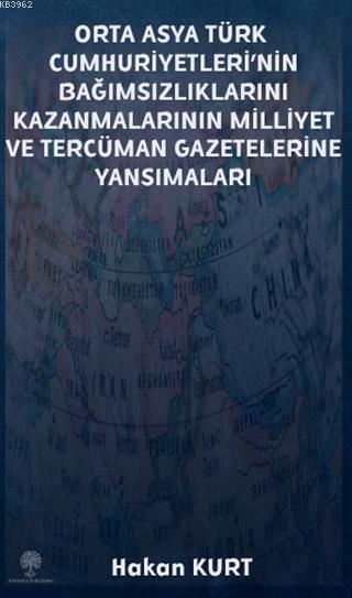 Orta Asya Türk Cumhuriyetleri'nin Bağımsızlıklarını Kazanmalarının Milliyet ve Tercüman Gazetelerine Yansımaları