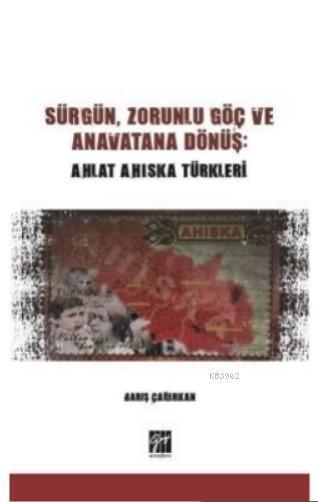 Sürgün, Zorunlu Göç ve Anavatana Dönüş: Ahlat Ahıska Türkleri