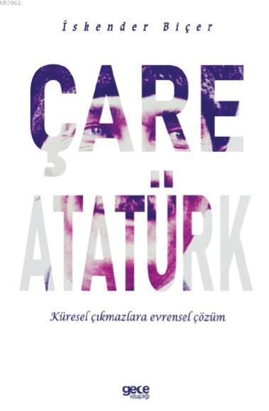 Çare Atatürk; Küresel Çıkmazlara Evrensel Çözüm