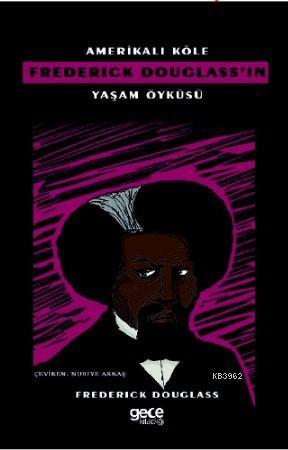 Amerikalı Köle Frederick Douglass'ın Yaşam Öyküsü