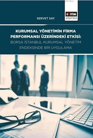 Kurumsal Yönetimin Firma Performansı Üzerindeki Etkisi; Borsa İstanbul Kurumsal Yönetim Endeksinde Bir Uygulama