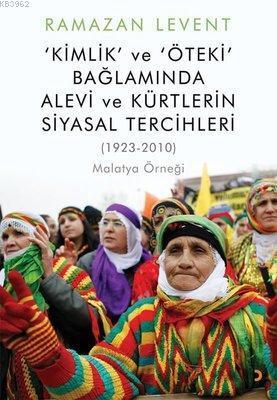 Kimlik ve Öteki Bağlamında Alevi ve Kürtlerin Siyasal Tercihleri (1923-2010) Malatya Örneği