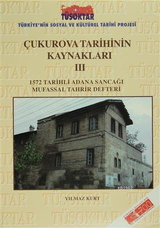 Çukurova Tarihinin Kaynakları 3 1572 Tarihli Adana Sancağı Mufassal Tahrir Defteri